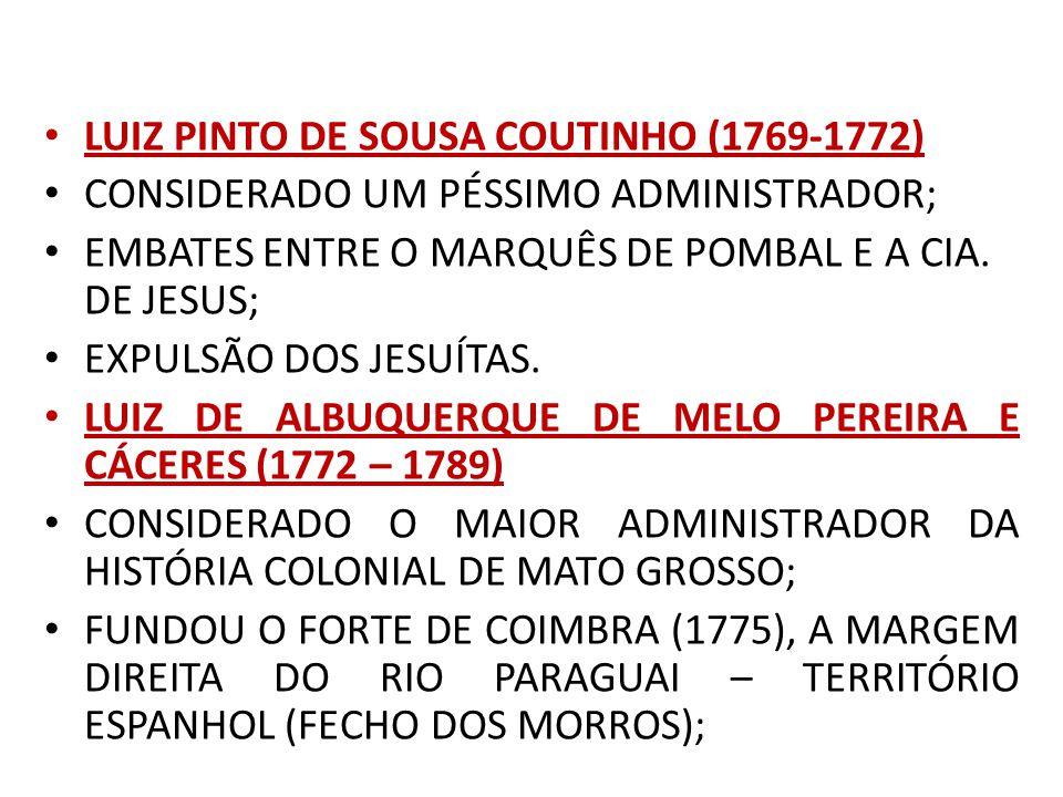 LUIZ PINTO DE SOUSA COUTINHO (1769-1772) CONSIDERADO UM PÉSSIMO ADMINISTRADOR; EMBATES ENTRE O MARQUÊS DE POMBAL E A CIA.