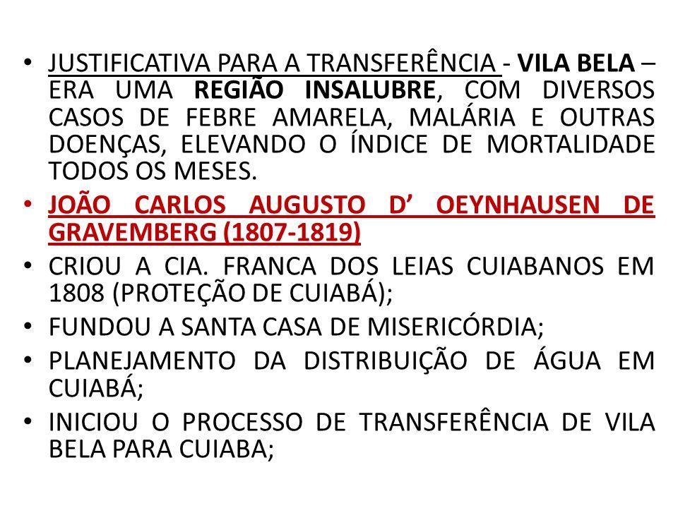 JUSTIFICATIVA PARA A TRANSFERÊNCIA - VILA BELA – ERA UMA REGIÃO INSALUBRE, COM DIVERSOS CASOS DE FEBRE AMARELA, MALÁRIA E OUTRAS DOENÇAS, ELEVANDO O ÍNDICE DE MORTALIDADE TODOS OS MESES.