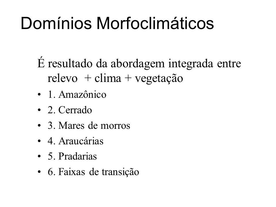 Domínios Morfoclimáticos É resultado da abordagem integrada entre relevo + clima + vegetação 1. Amazônico 2. Cerrado 3. Mares de morros 4. Araucárias