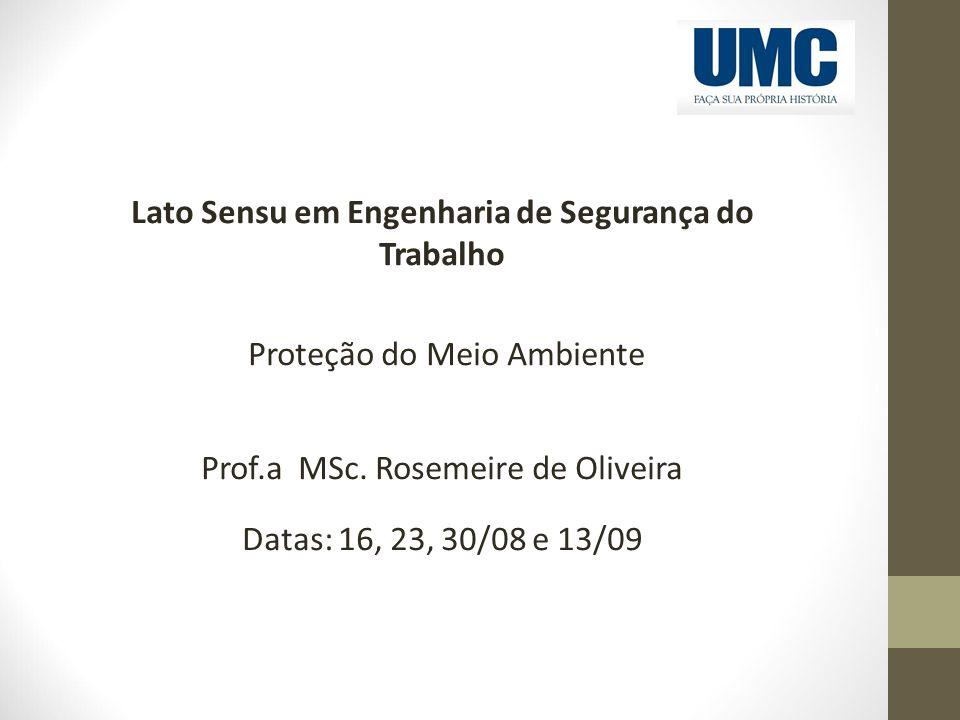 Lato Sensu em Engenharia de Segurança do Trabalho Proteção do Meio Ambiente Prof.a MSc. Rosemeire de Oliveira Datas: 16, 23, 30/08 e 13/09