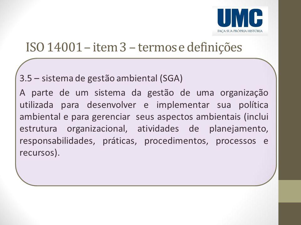 ISO 14001 – item 3 – termos e definições 3.5 – sistema de gestão ambiental (SGA) A parte de um sistema da gestão de uma organização utilizada para des