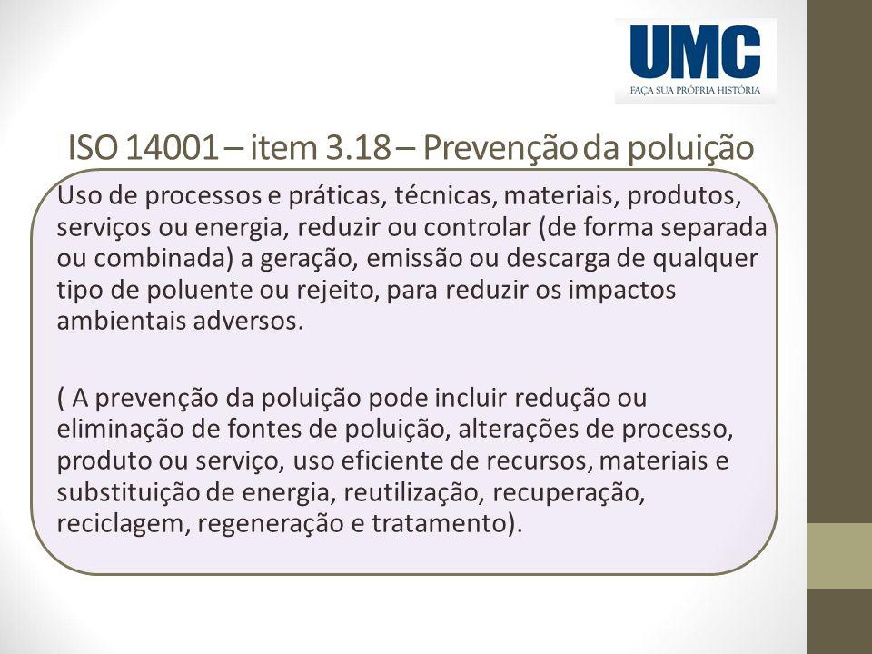 ISO 14001 – item 3.18 – Prevenção da poluição Uso de processos e práticas, técnicas, materiais, produtos, serviços ou energia, reduzir ou controlar (d