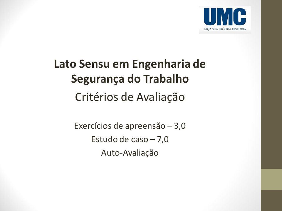 Lato Sensu em Engenharia de Segurança do Trabalho Critérios de Avaliação Exercícios de apreensão – 3,0 Estudo de caso – 7,0 Auto-Avaliação