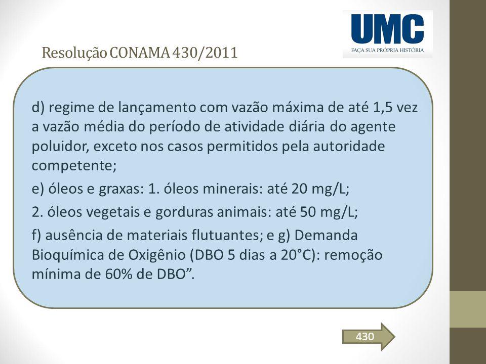 Resolução CONAMA 430/2011 d) regime de lançamento com vazão máxima de até 1,5 vez a vazão média do período de atividade diária do agente poluidor, exc