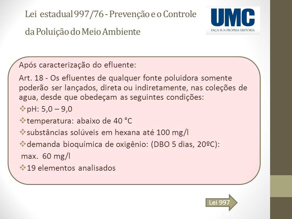 Lei estadual 997/76 - Prevenção e o Controle da Poluição do Meio Ambiente Após caracterização do efluente: Art. 18 - Os efluentes de qualquer fonte po