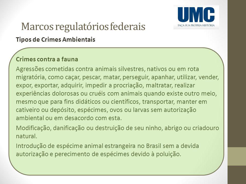 Marcos regulatórios federais Tipos de Crimes Ambientais Crimes contra a fauna Agressões cometidas contra animais silvestres, nativos ou em rota migrat