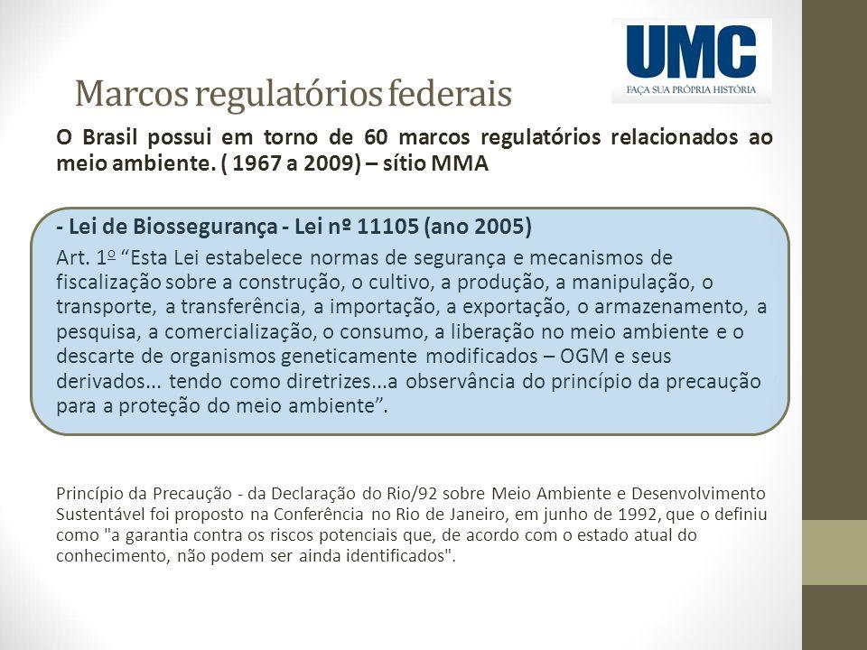 Marcos regulatórios federais O Brasil possui em torno de 60 marcos regulatórios relacionados ao meio ambiente. ( 1967 a 2009) – sítio MMA - Lei de Bio