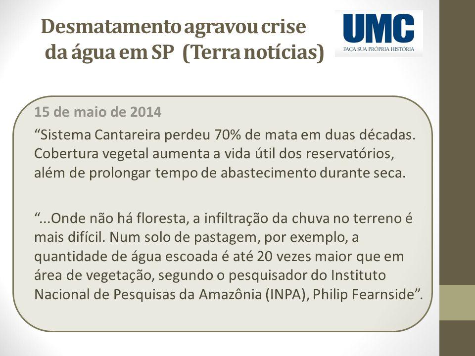 """Desmatamento agravou crise da água em SP (Terra notícias) 15 de maio de 2014 """"Sistema Cantareira perdeu 70% de mata em duas décadas. Cobertura vegetal"""