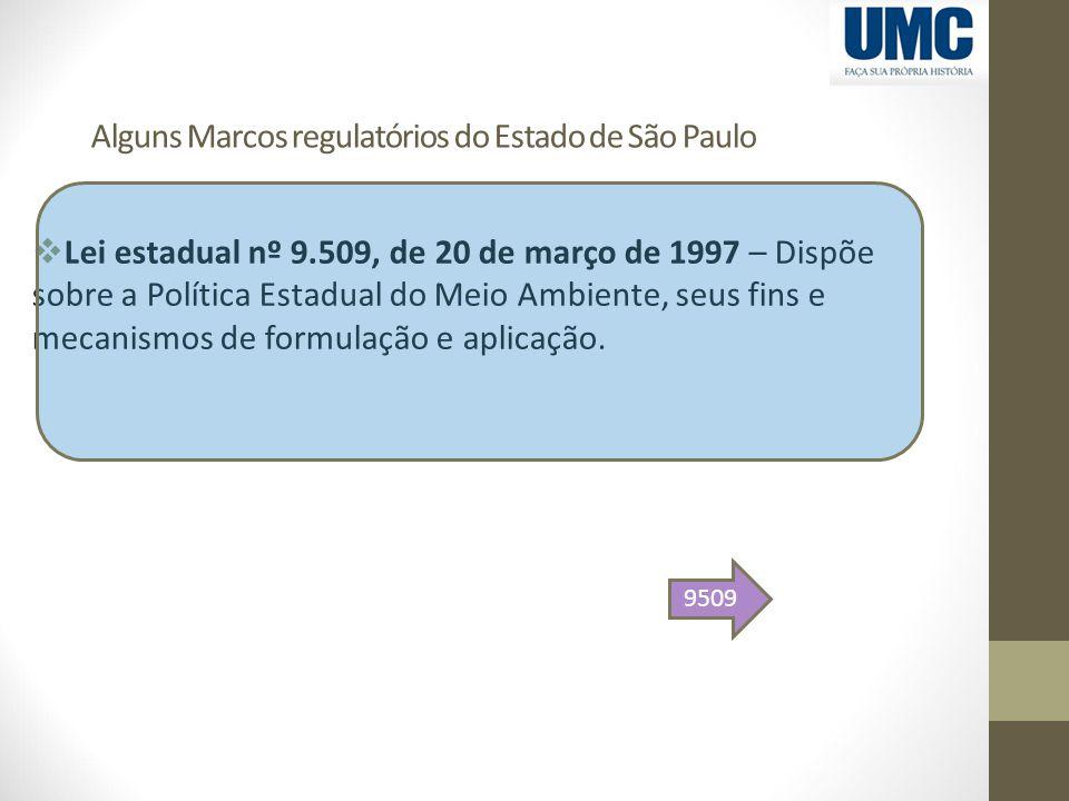 Alguns Marcos regulatórios do Estado de São Paulo  Lei estadual nº 9.509, de 20 de março de 1997 – Dispõe sobre a Política Estadual do Meio Ambiente,
