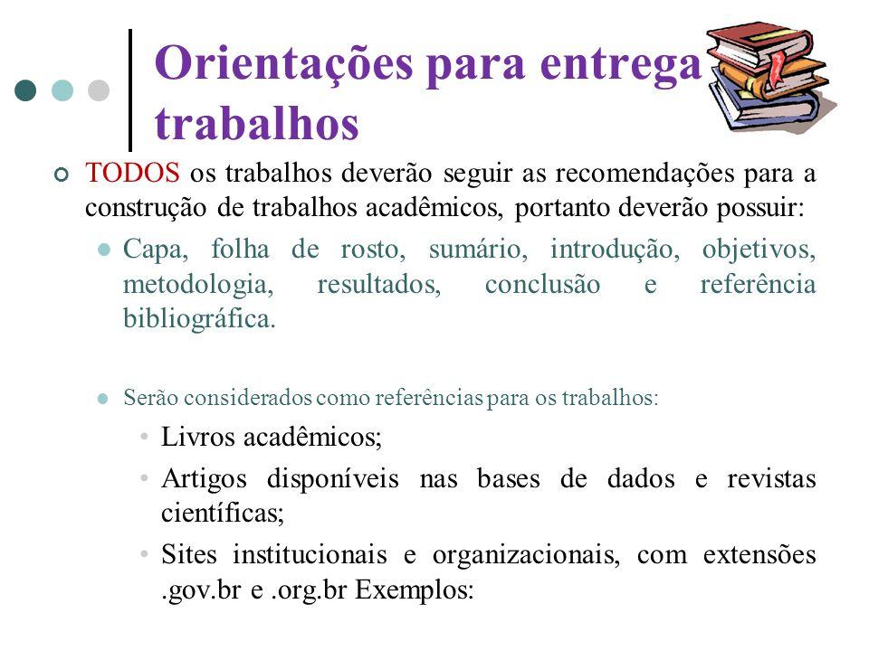Orientações para entrega de trabalhos TODOS os trabalhos deverão seguir as recomendações para a construção de trabalhos acadêmicos, portanto deverão p