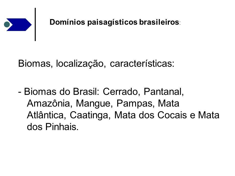 Biomas, localização, características: - Biomas do Brasil: Cerrado, Pantanal, Amazônia, Mangue, Pampas, Mata Atlântica, Caatinga, Mata dos Cocais e Mat