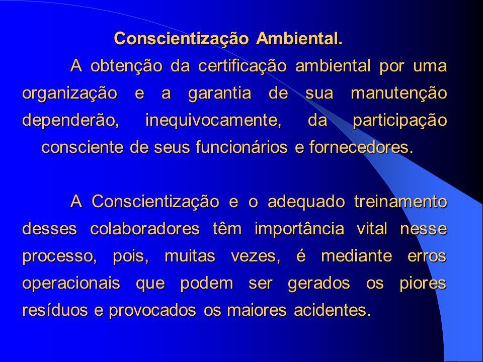 Conscientização Ambiental. A obtenção da certificação ambiental por uma organização e a garantia de sua manutenção dependerão, inequivocamente, da par