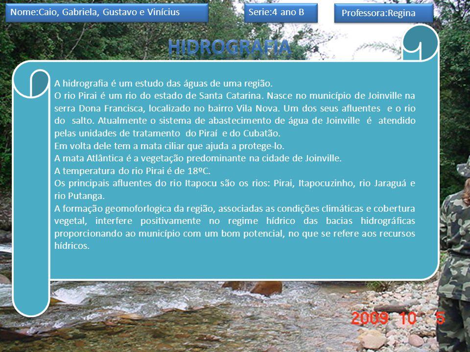 Nome:Caio, Gabriela, Gustavo e Vinícius Serie:4 ano B Professora:Regina A hidrografia é um estudo das águas de uma região.