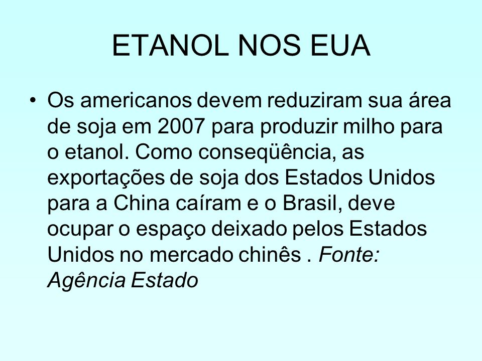 ETANOL NOS EUA Os americanos devem reduziram sua área de soja em 2007 para produzir milho para o etanol. Como conseqüência, as exportações de soja dos