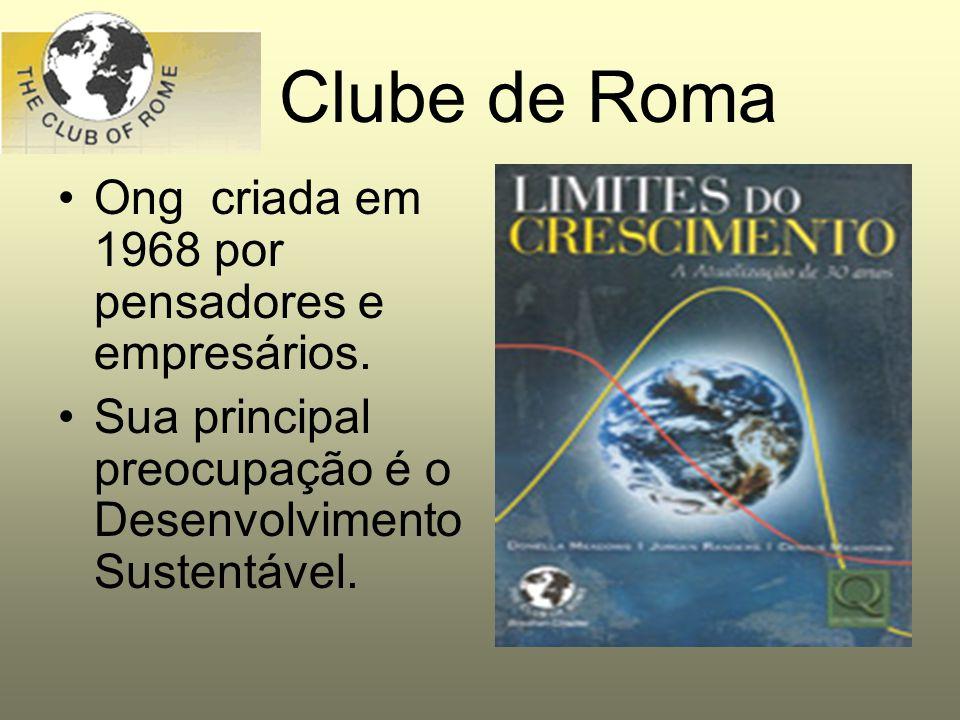 Clube de Roma Ong criada em 1968 por pensadores e empresários. Sua principal preocupação é o Desenvolvimento Sustentável.