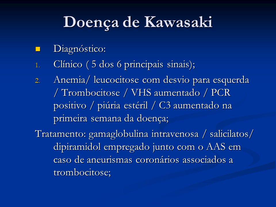 Doença de Kawasaki Diagnóstico: Diagnóstico: 1.Clínico ( 5 dos 6 principais sinais); 2.