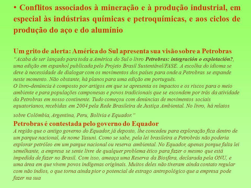 Conflitos associados à mineração e à produção industrial, em especial às indústrias químicas e petroquímicas, e aos ciclos de produção do aço e do alu