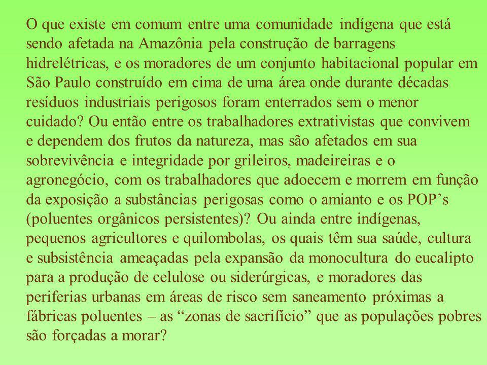 O que existe em comum entre uma comunidade indígena que está sendo afetada na Amazônia pela construção de barragens hidrelétricas, e os moradores de u