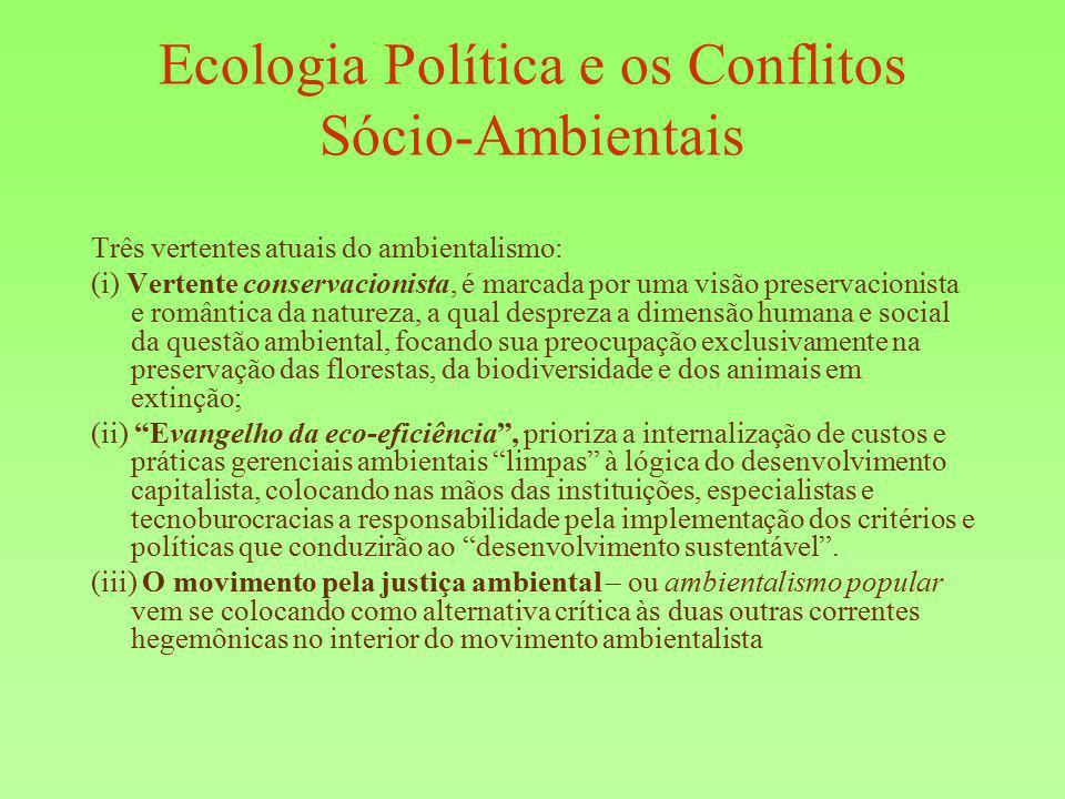 Ecologia Política e os Conflitos Sócio-Ambientais Três vertentes atuais do ambientalismo: (i) Vertente conservacionista, é marcada por uma visão prese