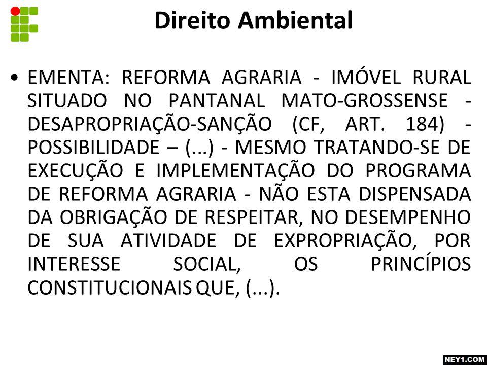 EMENTA: REFORMA AGRARIA - IMÓVEL RURAL SITUADO NO PANTANAL MATO-GROSSENSE - DESAPROPRIAÇÃO-SANÇÃO (CF, ART.