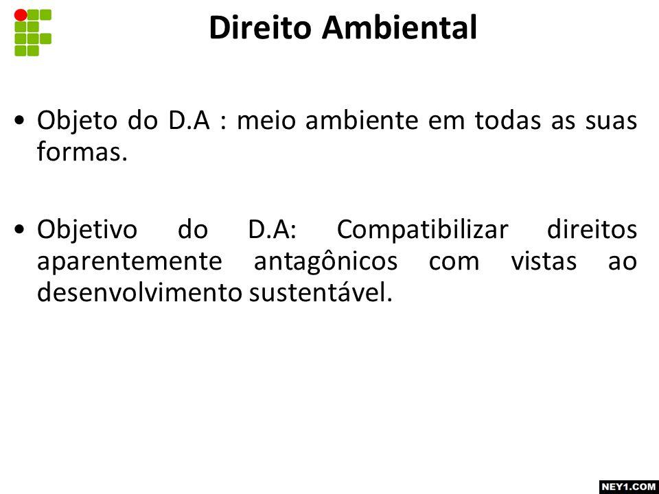 Objeto do D.A : meio ambiente em todas as suas formas.