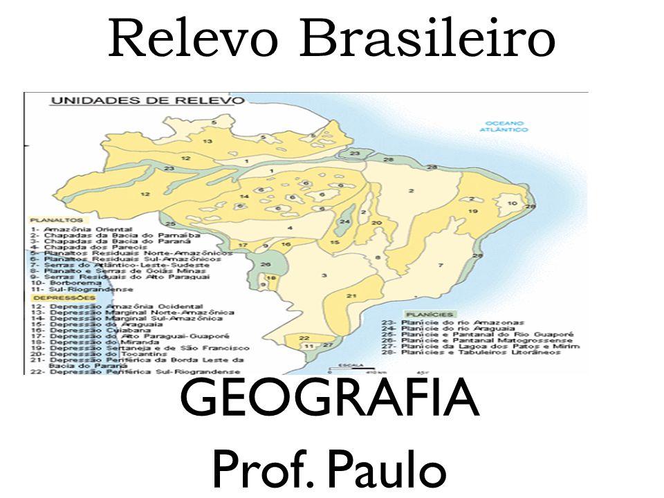 Relevo Brasileiro GEOGRAFIA Prof. Paulo