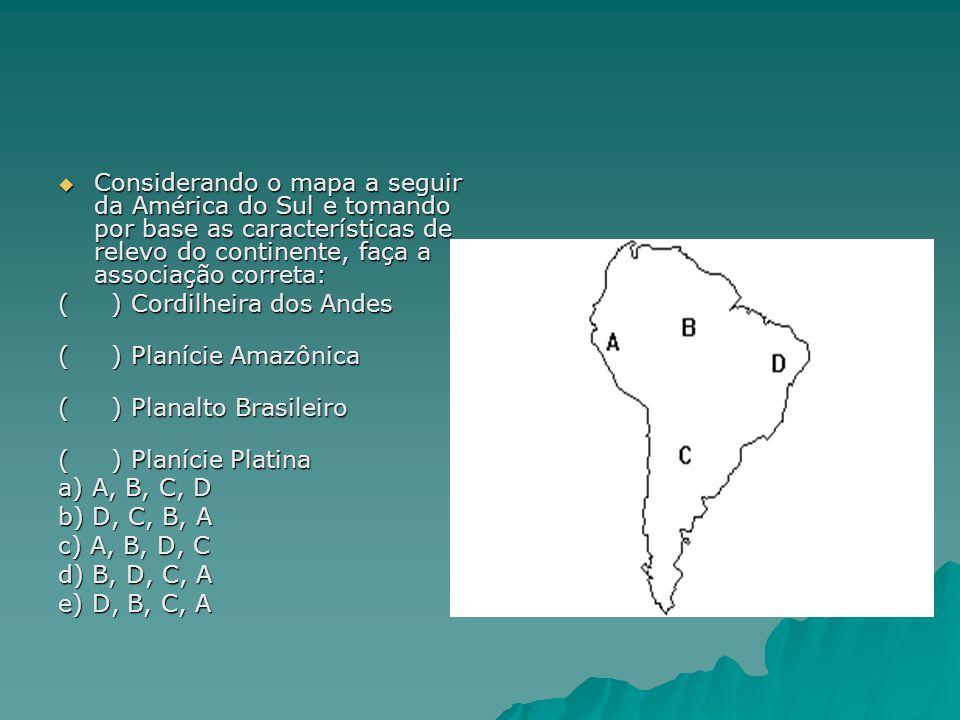  Considerando o mapa a seguir da América do Sul e tomando por base as características de relevo do continente, faça a associação correta: ( ) Cordilh