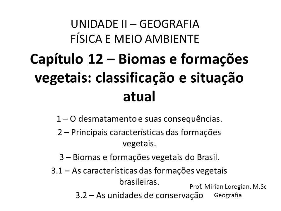 Capítulo 12 – Biomas e formações vegetais: classificação e situação atual 1 – O desmatamento e suas consequências. 2 – Principais características das