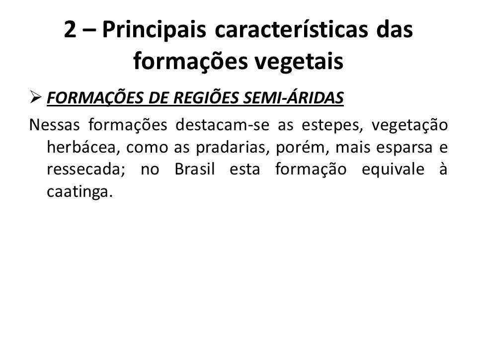  FORMAÇÕES DE REGIÕES SEMI-ÁRIDAS Nessas formações destacam-se as estepes, vegetação herbácea, como as pradarias, porém, mais esparsa e ressecada; no