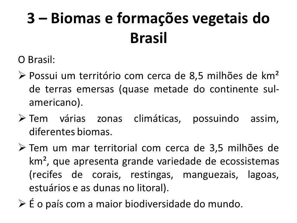 3 – Biomas e formações vegetais do Brasil O Brasil:  Possui um território com cerca de 8,5 milhões de km² de terras emersas (quase metade do continen