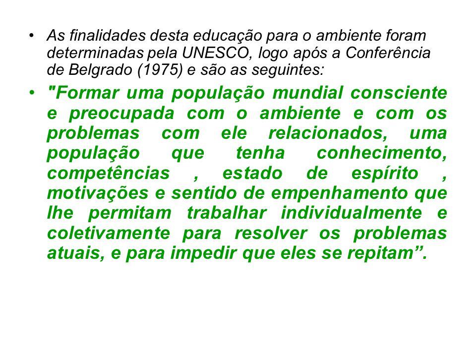 As finalidades desta educação para o ambiente foram determinadas pela UNESCO, logo após a Conferência de Belgrado (1975) e são as seguintes: