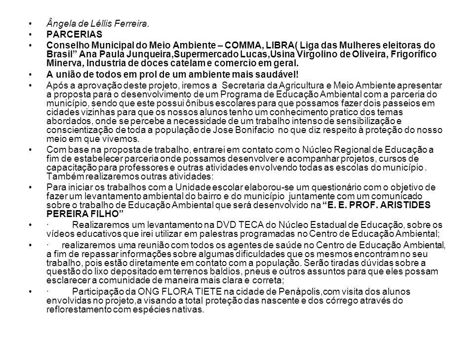 """Ângela de Léllis Ferreira. PARCERIAS Conselho Municipal do Meio Ambiente – COMMA, LIBRA( Liga das Mulheres eleitoras do Brasil"""" Ana Paula Junqueira,Su"""