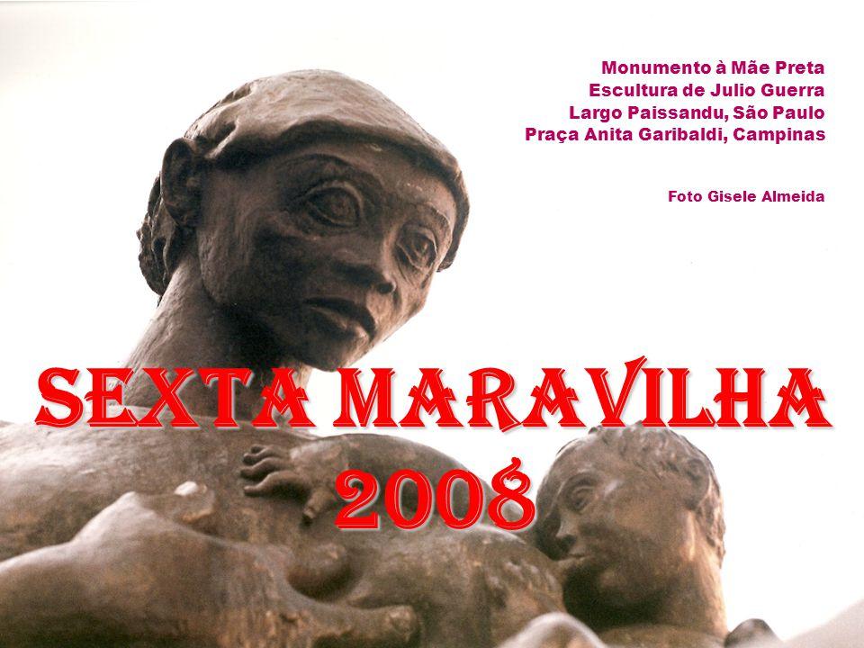 Monumento à Mãe Preta Escultura de Julio Guerra Largo Paissandu, São Paulo Praça Anita Garibaldi, Campinas Foto Gisele Almeida Sexta Maravilha 2008