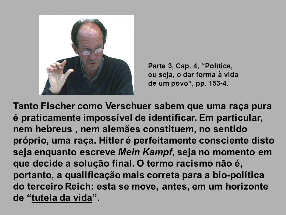Tanto Fischer como Verschuer sabem que uma raça pura é praticamente impossível de identificar. Em particular, nem hebreus, nem alemães constituem, no