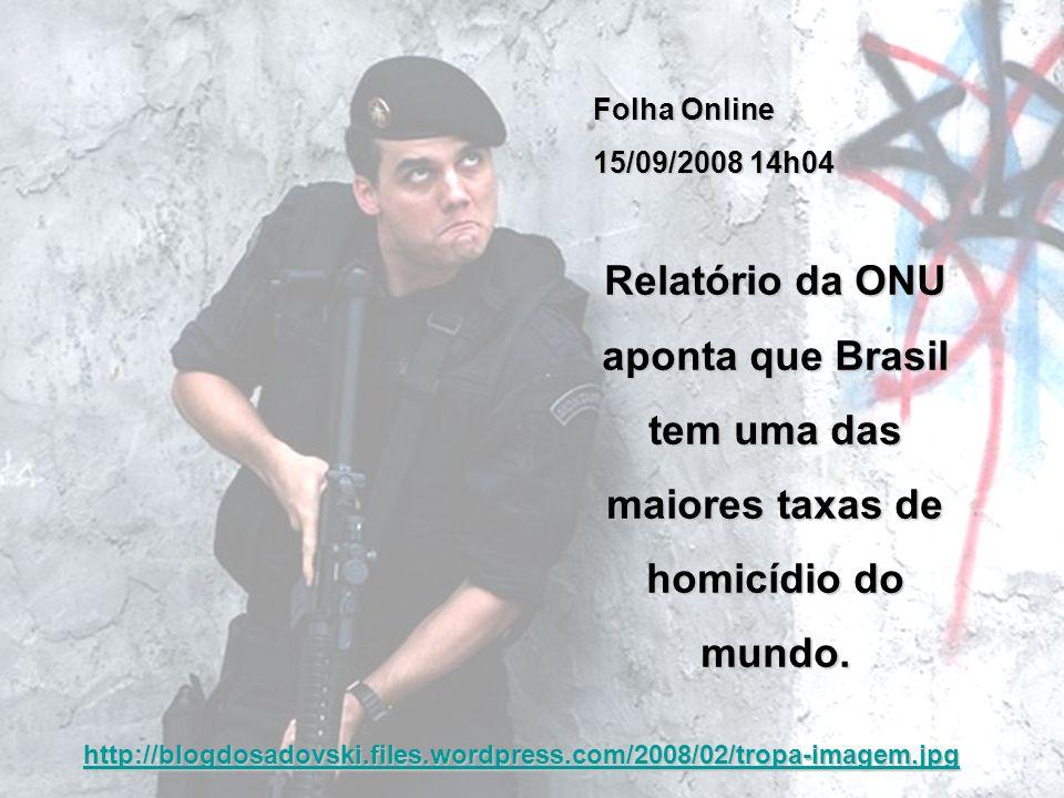 http://blogdosadovski.files.wordpress.com/2008/02/tropa-imagem.jpg Folha Online 15/09/2008 14h04 Relatório da ONU aponta que Brasil tem uma das maiore