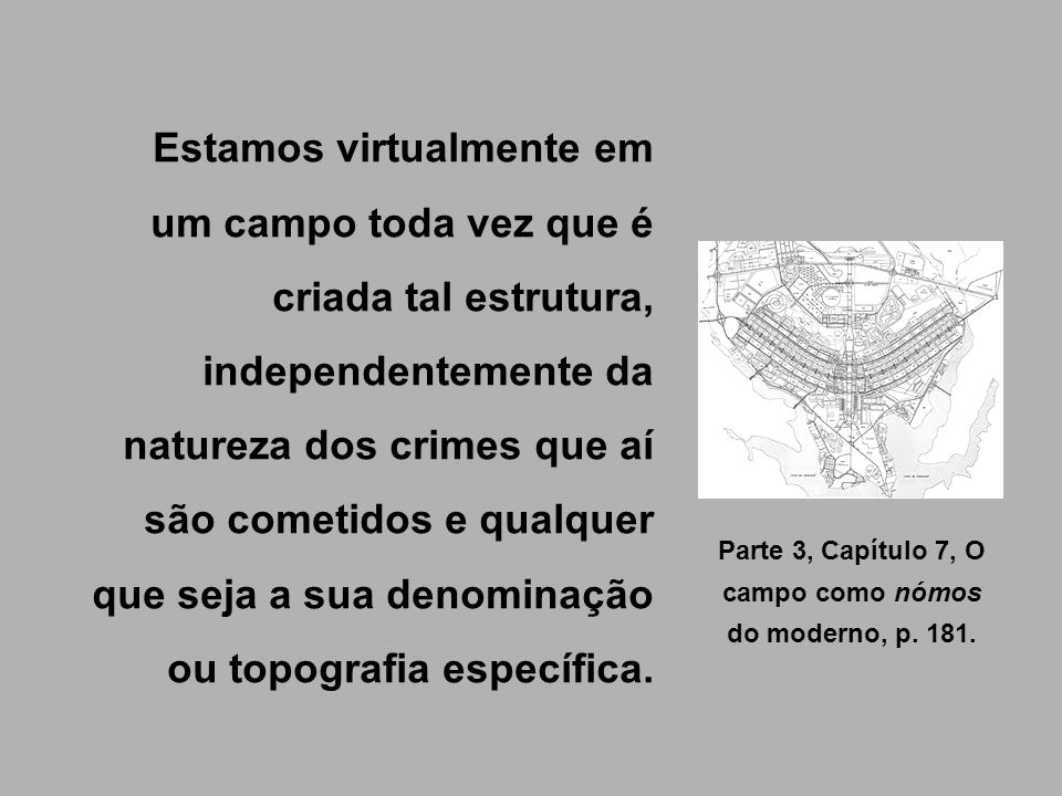 Estamos virtualmente em um campo toda vez que é criada tal estrutura, independentemente da natureza dos crimes que aí são cometidos e qualquer que sej