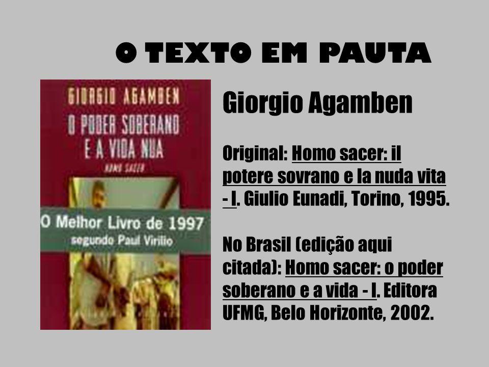 O TEXTO EM PAUTA Giorgio Agamben Original: Homo sacer: il potere sovrano e la nuda vita - I.