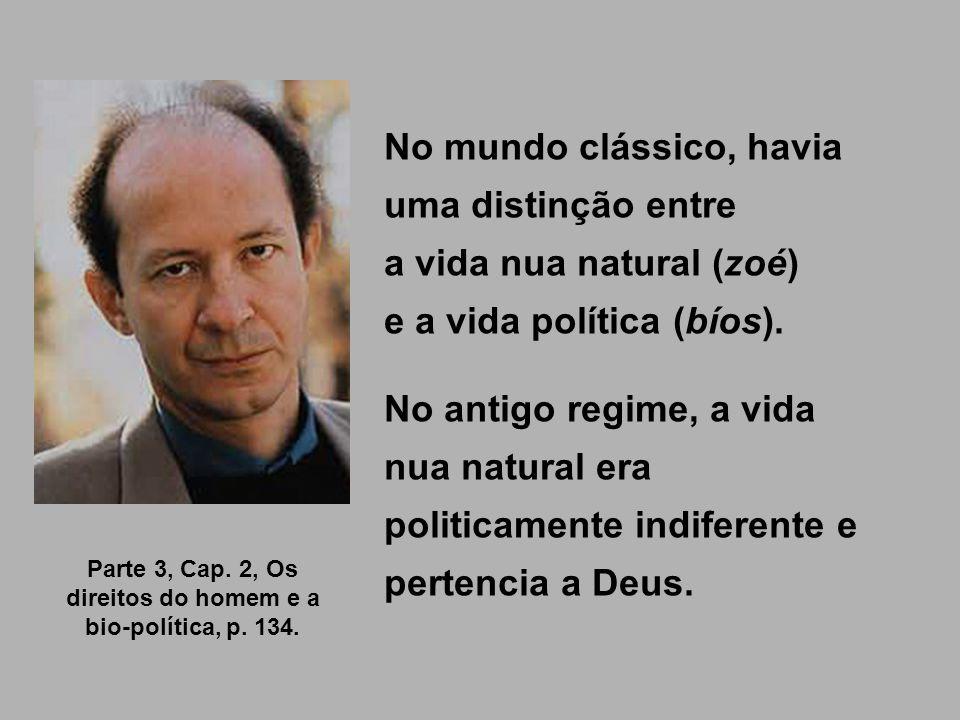 No mundo clássico, havia uma distinção entre a vida nua natural (zoé) e a vida política (bíos). No antigo regime, a vida nua natural era politicamente