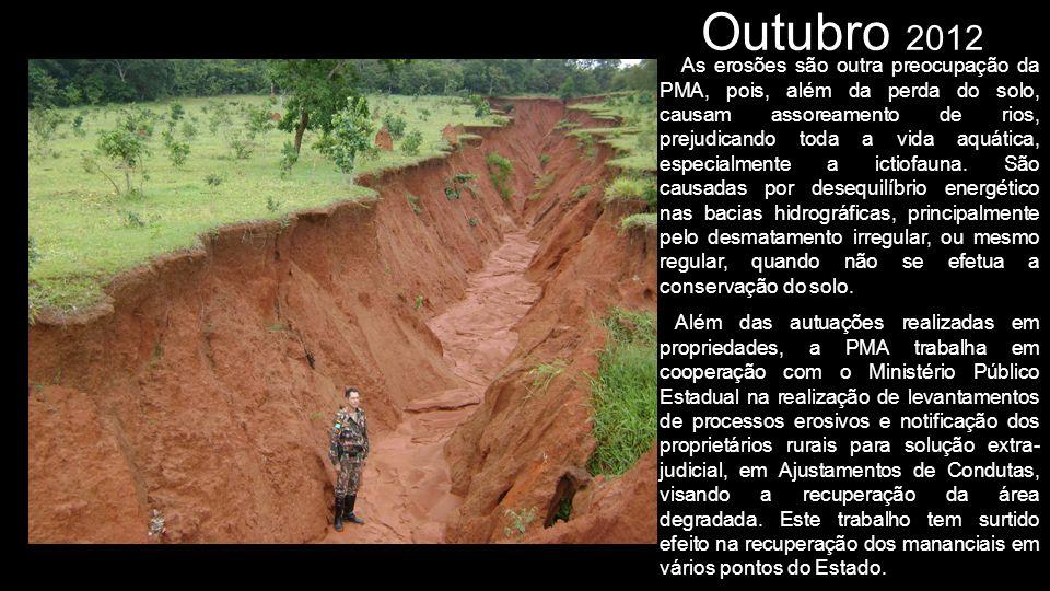 Outubro 2012 As erosões são outra preocupação da PMA, pois, além da perda do solo, causam assoreamento de rios, prejudicando toda a vida aquática, esp