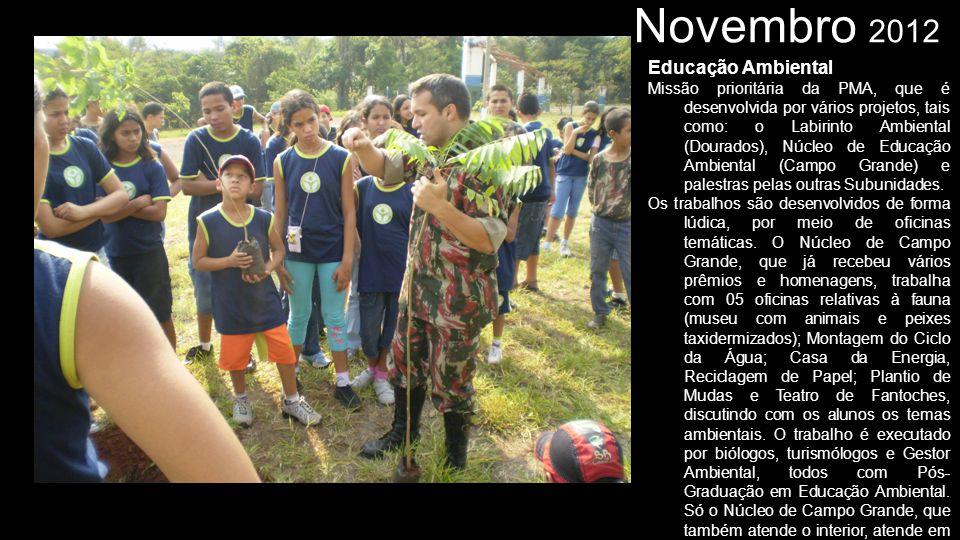 Novembro 2012 Educação Ambiental Missão prioritária da PMA, que é desenvolvida por vários projetos, tais como: o Labirinto Ambiental (Dourados), Núcle
