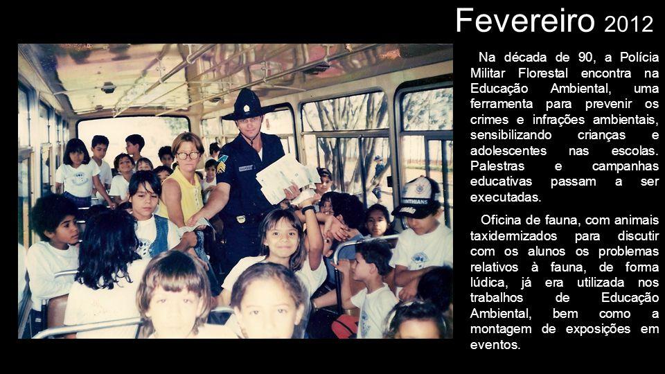 Fevereiro 2012 Na década de 90, a Polícia Militar Florestal encontra na Educação Ambiental, uma ferramenta para prevenir os crimes e infrações ambient