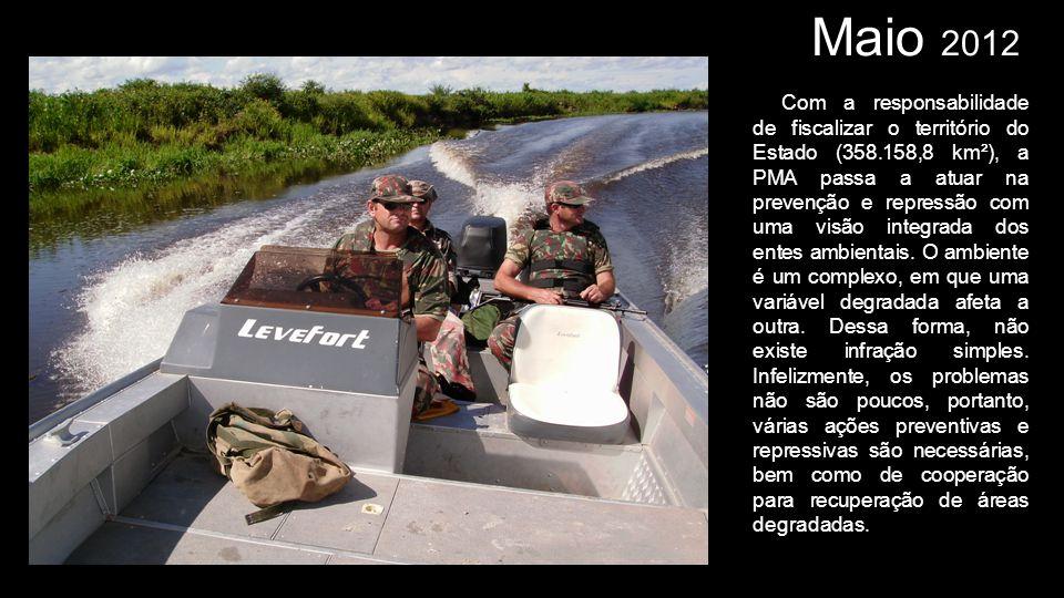 Maio 2012 Com a responsabilidade de fiscalizar o território do Estado (358.158,8 km²), a PMA passa a atuar na prevenção e repressão com uma visão inte