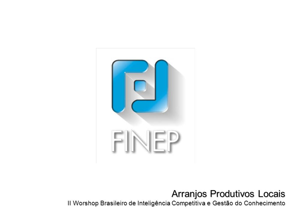 Arranjos Produtivos Locais II Worshop Brasileiro de Inteligência Competitiva e Gestão do Conhecimento