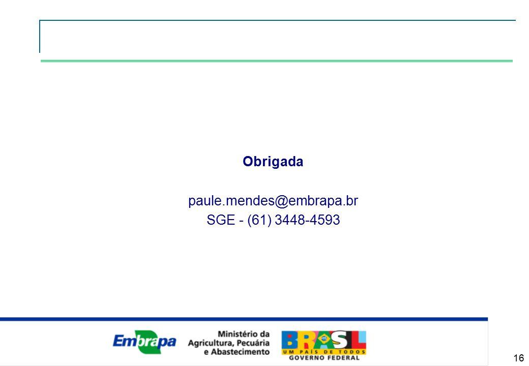 16 Obrigada paule.mendes@embrapa.br SGE - (61) 3448-4593