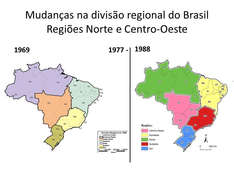 Mudanças na divisão regional do Brasil Regiões Norte e Centro-Oeste 1969 1977 - 1988