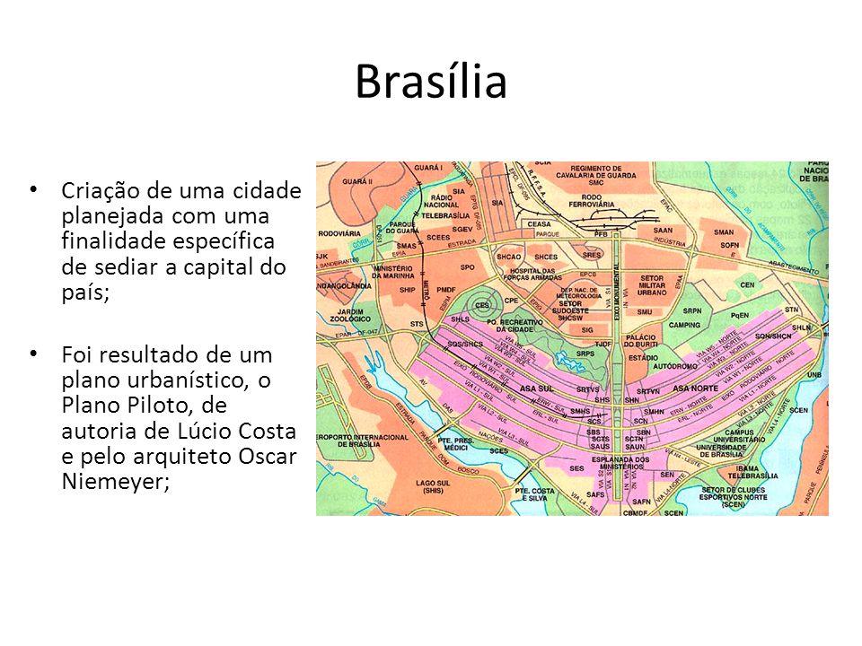Brasília Criação de uma cidade planejada com uma finalidade específica de sediar a capital do país; Foi resultado de um plano urbanístico, o Plano Pil