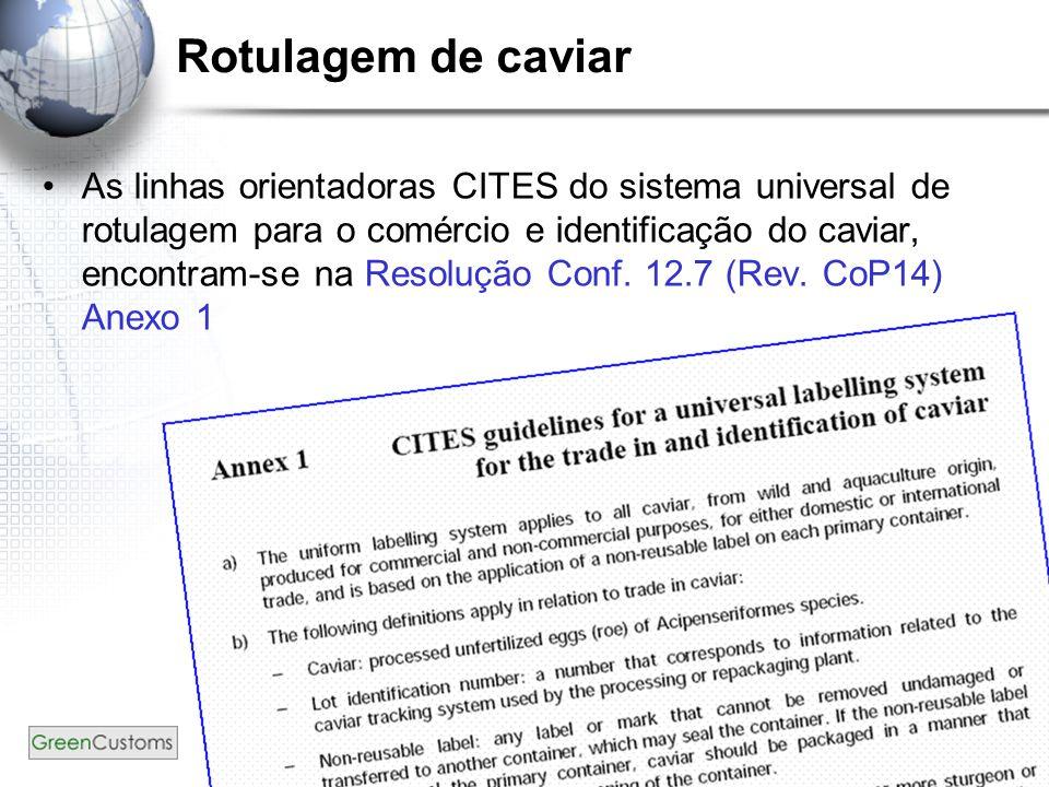 5 Rotulagem de caviar As linhas orientadoras CITES do sistema universal de rotulagem para o comércio e identificação do caviar, encontram-se na Resolução Conf.