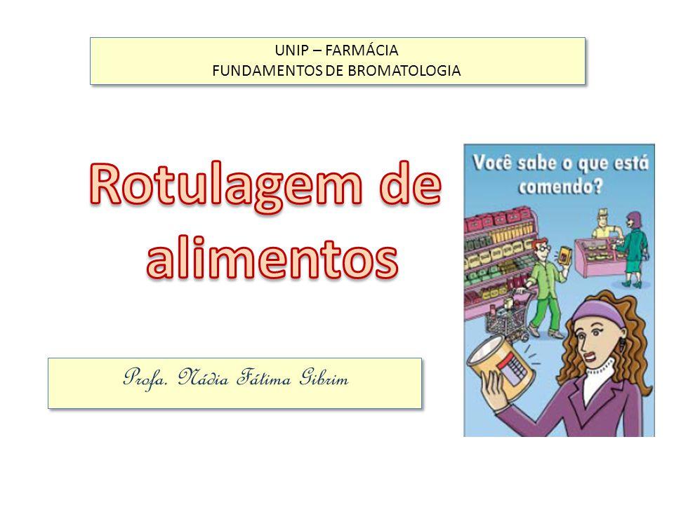 Profa. Nádia Fátima Gibrim UNIP – FARMÁCIA FUNDAMENTOS DE BROMATOLOGIA UNIP – FARMÁCIA FUNDAMENTOS DE BROMATOLOGIA