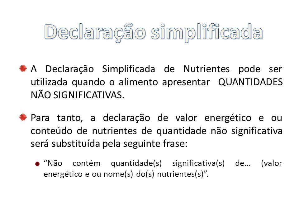 A Declaração Simplificada de Nutrientes pode ser utilizada quando o alimento apresentar QUANTIDADES NÃO SIGNIFICATIVAS. Para tanto, a declaração de va