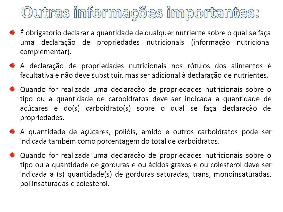 É obrigatório declarar a quantidade de qualquer nutriente sobre o qual se faça uma declaração de propriedades nutricionais (informação nutricional com